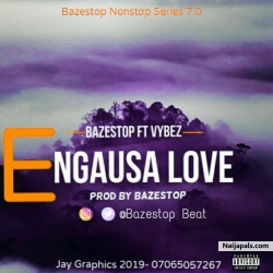 Bazestop N.S 7.0(Engausa Love) by Bazestop ft Vybez