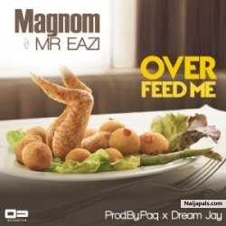 Over Feed Me by Magnom ft. Mr Eazi