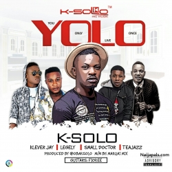 YOLO by K-Solo  ft. Klever Jay x Small Doctor x Legely x Tea Jazz