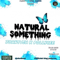 NATURAL SOMETHING by JOHNTUSH FT POLLYCEE