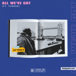 All We've Got by Jay Pizzle ft. Fiokee