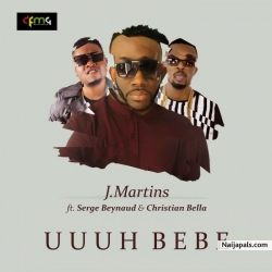 Uuuu Bebe by J.Martins ft. Serge Beynaud & Christian Bella