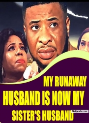 MY RUNAWAY HUSBAND IS NOW MY SISTER'S HUSBAND