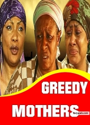 GREEDY MOTHERS