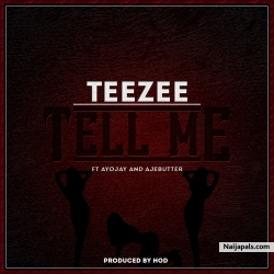 Tell Me by TeeZee(DRB) Ft. AyoJay x Ajebutter22 (Prod. H.O.D.)