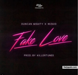 Fake Love by Duncan Mighty ft. Wizkid