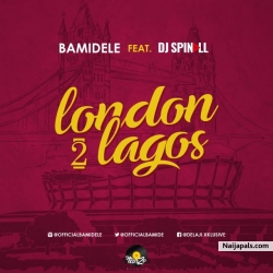 Lagos 2 London by Bamidele Ft. DJ Spinall