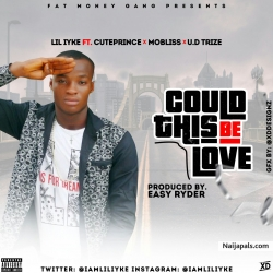 Could This Be Love by Lil-iyke_ft_Cuteprince_ft_Mobliss_ft_u.d trice