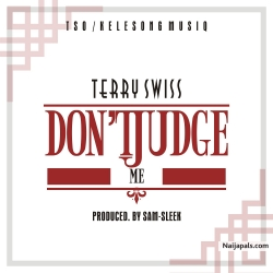 Terry Swiss - Don&#039 t Judge Me (Prod. By Sam-Sleek)|[LEAK MUSIC] by Terry Swiss