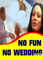 NO FUN , NO WEDDING