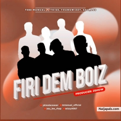 Firi Dem Boiz ft Ykiss, Youngwizzy, Asu_lee by Tobi Manual