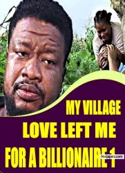 MY VILLAGE LOVE LEFT ME FOR A BILLIONAIRE 1