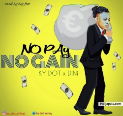 No pay no gain by Ky dot