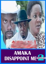 AMAKA DISAPPOINT ME 2