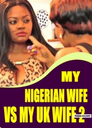 MY NIGERIAN WIFE VS MY UK WIFE 2