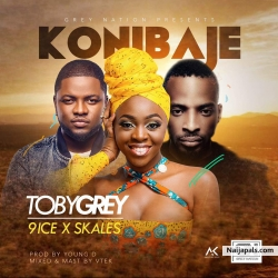 Konibaje by Toby Grey Ft 9ice x Skales