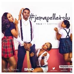 Jemapelletolu by Tolu ft. ft. BabyFresh