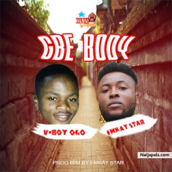 Gbe Body (prod by Emkay star) by V Boy Ogo ft Emkay star