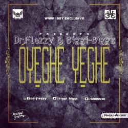 Oyeghe Yeghé by Dr.Flezzy Feat Biggi Biggz