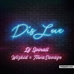 Dis Love by DJ Spinall ft Wizkid & Tiwa Savage