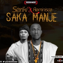 Saka Manje by Seriki ft Reminisce