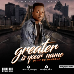 Greater is your name by Omojay John
