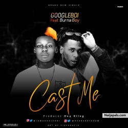 Googleboi ft Burna boy - Cast Me by Googleboi ft Burna boy