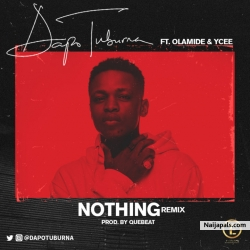 Nothing (Remix) by Dapo Tuburna ft. Olamide x Ycee