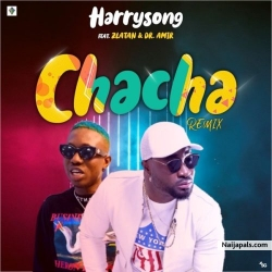 Chacha (Remix) by Harrysong ft. Zlatan