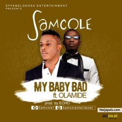 My Baby Bad by Samcole ft. Olamide