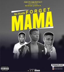 No hustle forget mama ft Mr Nature x mc edopikin by Skelvin dee rap-god