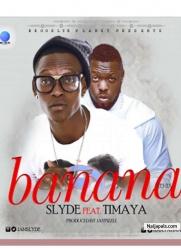 Banana (Remix) by Slyde Ft. Timaya