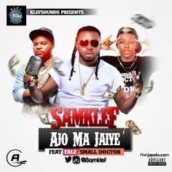 Ajo Ma Jaiye by Samklef  ft. Falz & Small Doctor
