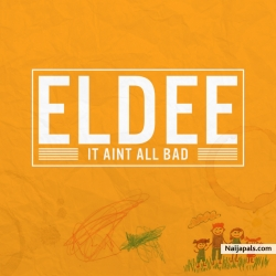 It Ain't All Bad by eLDee