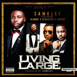 Living Large by Samklef ft Olamide, DJ Xclusive, Shaydee