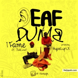 Deaf & Dumb by 1Fame ft. JahLead (Prod. By Hyplyrix)