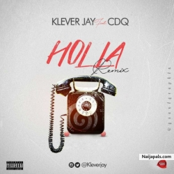Holla (Remix) by Klever Jay Ft. CDQ