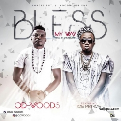 Bless My Way by OD Woods ft. Ice Prince (Prod By DreyBeatz)