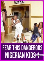 FEAR THIS DANGEROUS NIGERIAN KIDS 1