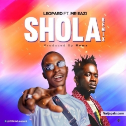 Shola (Remix) by Leopard Ft. Mr Eazi