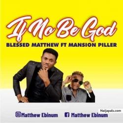 If no be God by Blessed Matthew Ft Mansion Piller