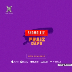 Shomolele by  Praiz ft. Dapo