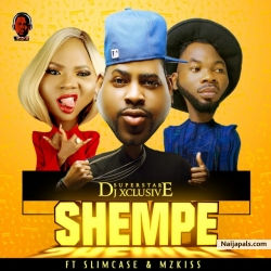 Shempe by DJ Xclusive Ft. Mz Kiss & Slimcase