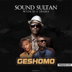 Geshomo by  Sound Sultan ft. Wizkid & 2Baba