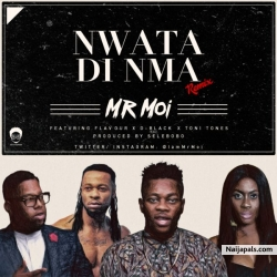 Nwata di Nma (Remix) by  Mr. Moi feat. Flavour, Toni Tones & D-Black