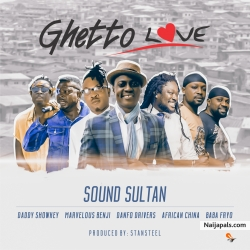 Ghetto Love by Sound Sultan Ft. Daddy Showkey x African China x Baba Fryo x Marvelous Benji x Danfo Drivers