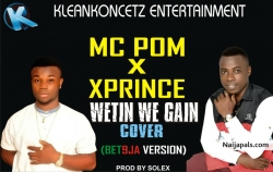 Wetin We Gain (Cover) by Mc Pom ft XPrince