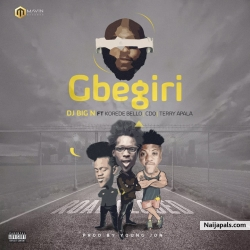 Gbegiri by  Dj Big N + Korede Bello + CDQ + Terry Apala