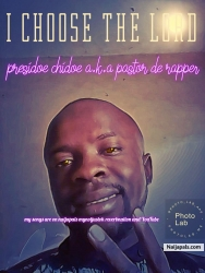 I CHOOSE THE LORD(beat by soulfyah produced tion) by PRESIDOE CHIDOE a.k.a pastor de rapper