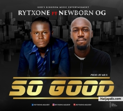 So Good by Rytxone Ft Newborn OG